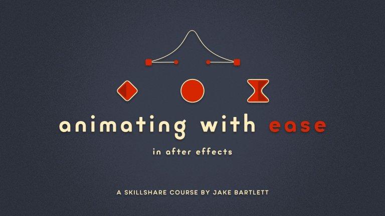 كورس تعلم انشاء الحركة السلسلة السهلة في الافتر افكت Animating With Ease in After Effects (V1) By Jake Bartlett
